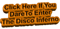 Click Here If You  DareTo Enter The Disco Inferno